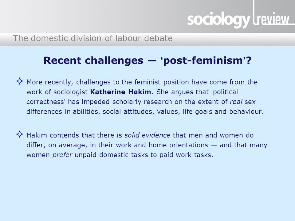 The domestic division of labour debate Recent challenges — 'post-feminism'.
