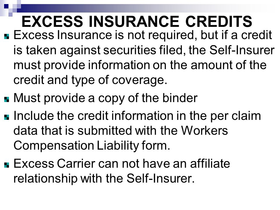 EXCESS INSURANCE CREDITS Excess Insurance is not required, but if a credit is taken against securities filed, the Self-Insurer must provide information on the amount of the credit and type of coverage.