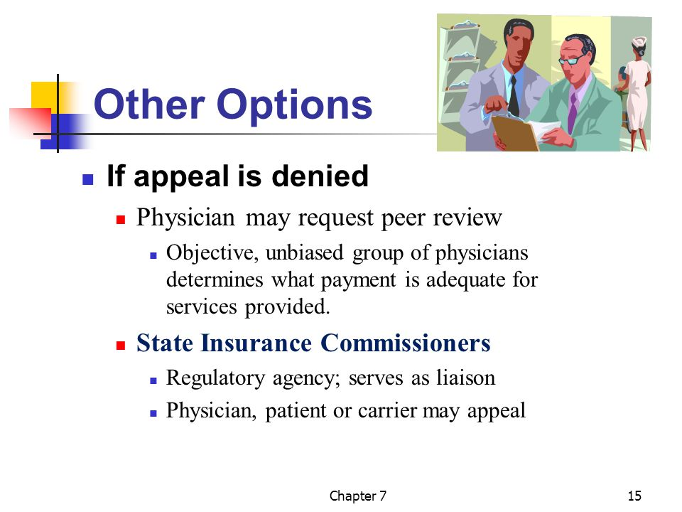 Chapter 715 Other Options If appeal is denied Physician may request peer review Objective, unbiased group of physicians determines what payment is adequate for services provided.