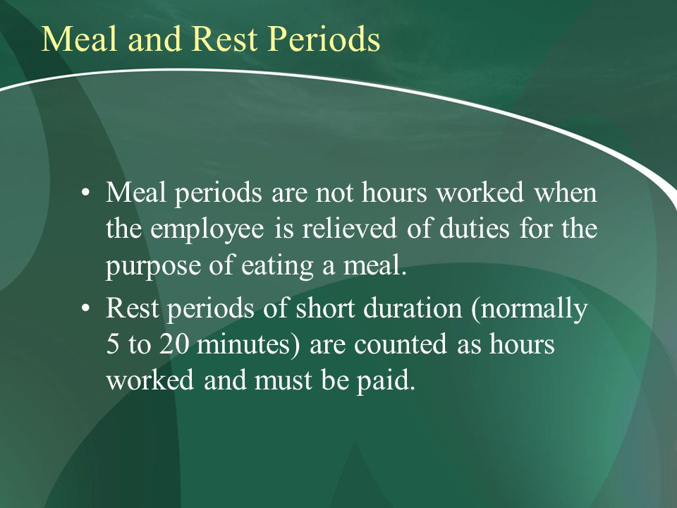 Meal and Rest Periods Meal periods are not hours worked when the employee is relieved of duties for the purpose of eating a meal.
