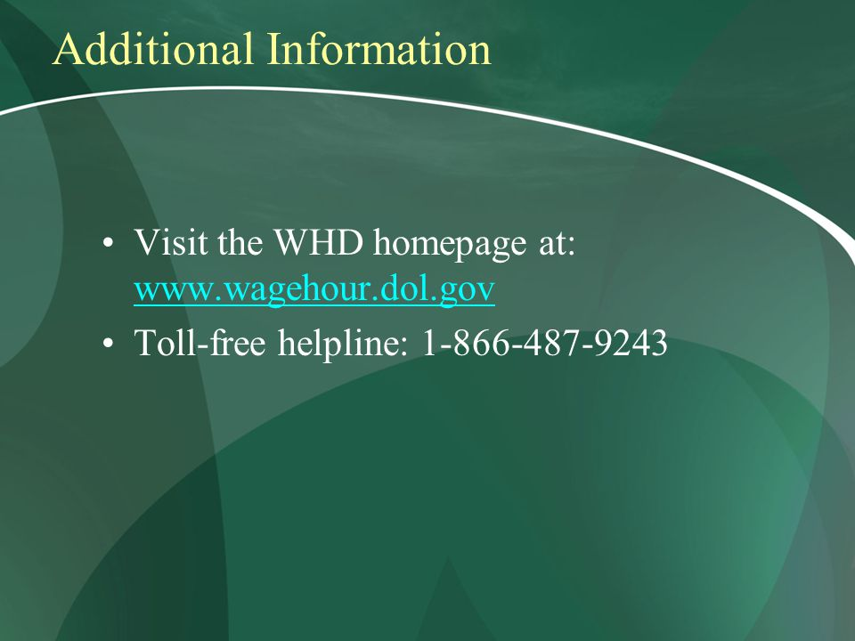 Additional Information Visit the WHD homepage at:     Toll-free helpline: