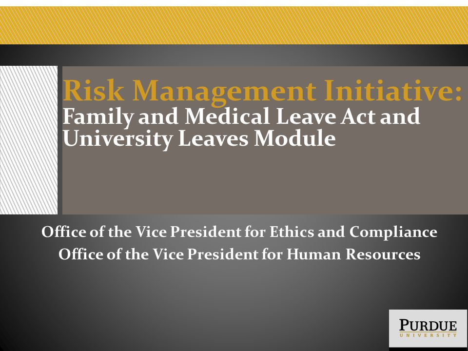 Risk Management Initiative: Family and Medical Leave Act and University Leaves Module Office of the Vice President for Ethics and Compliance Office of the Vice President for Human Resources