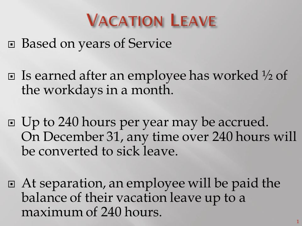 1  Based on years of Service  Is earned after an employee has worked ½ of the workdays in a month.
