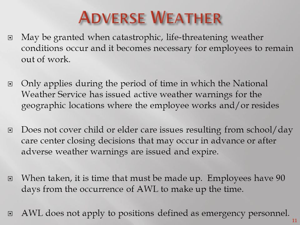 11  May be granted when catastrophic, life-threatening weather conditions occur and it becomes necessary for employees to remain out of work.