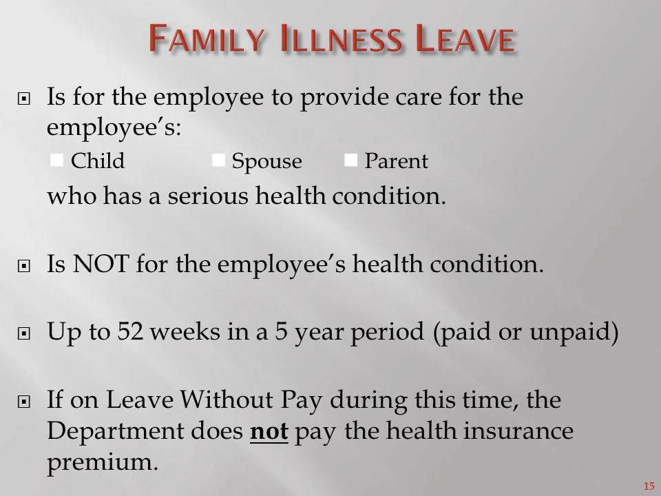 15  Is for the employee to provide care for the employee's: Child Spouse Parent who has a serious health condition.