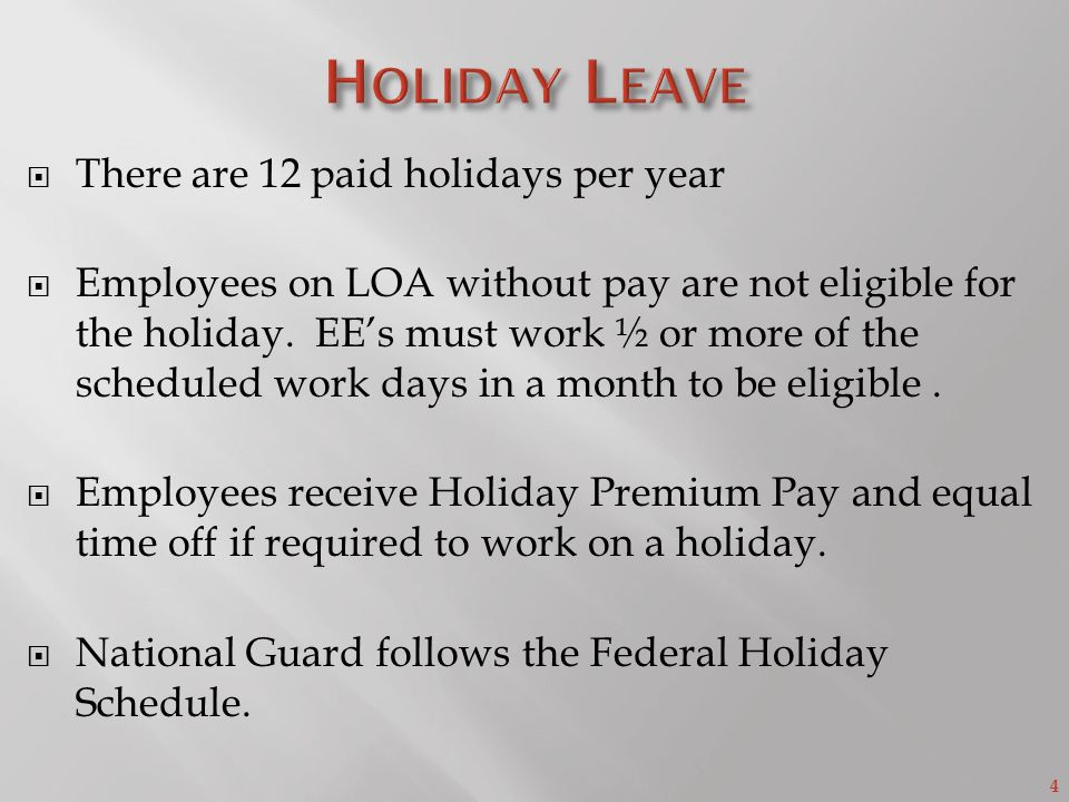 4  There are 12 paid holidays per year  Employees on LOA without pay are not eligible for the holiday.
