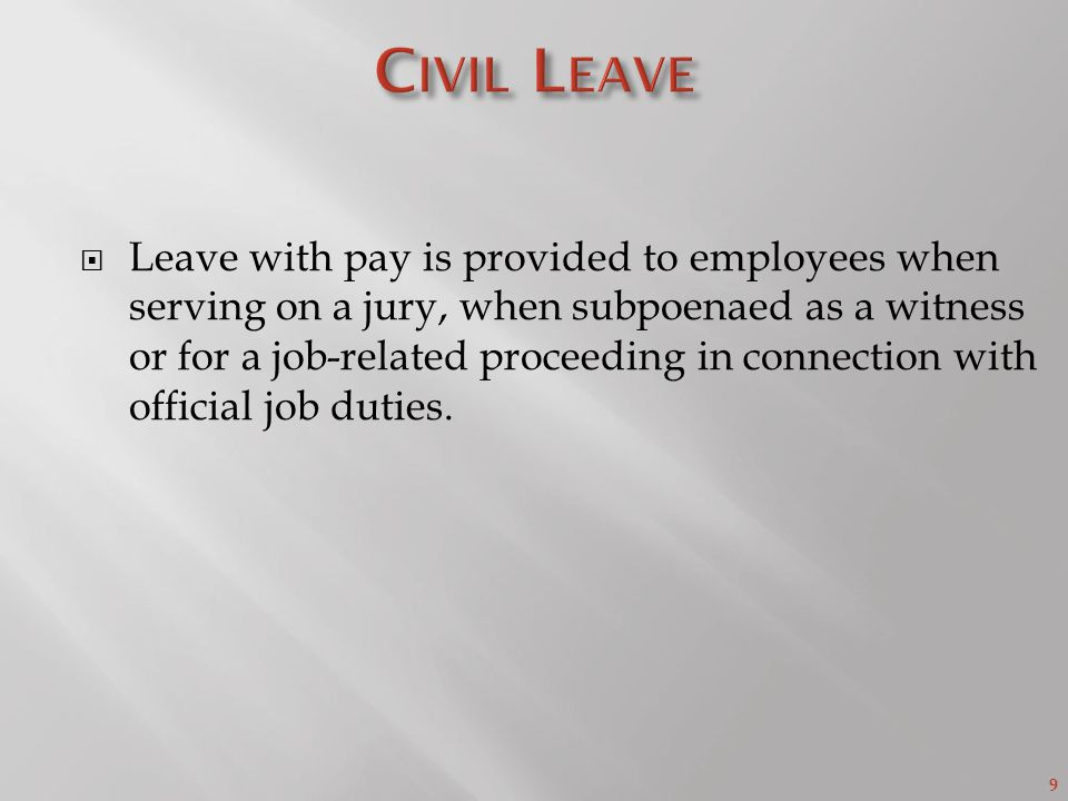 9  Leave with pay is provided to employees when serving on a jury, when subpoenaed as a witness or for a job-related proceeding in connection with official job duties.