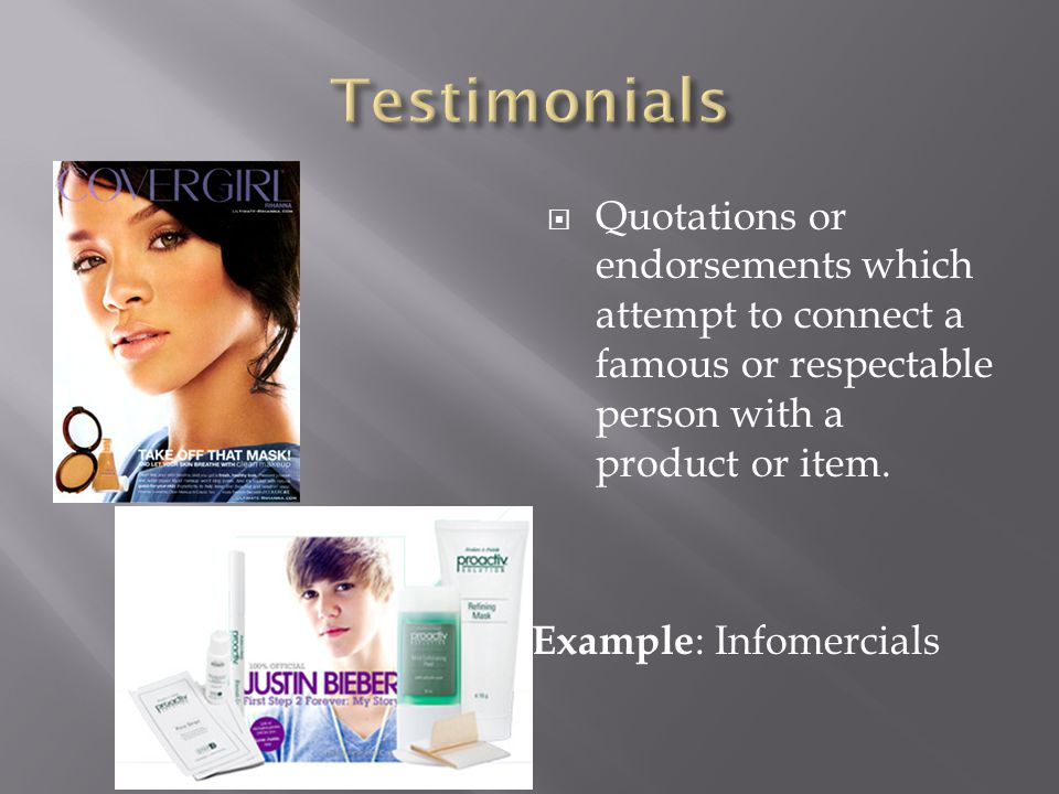  Quotations or endorsements which attempt to connect a famous or respectable person with a product or item.
