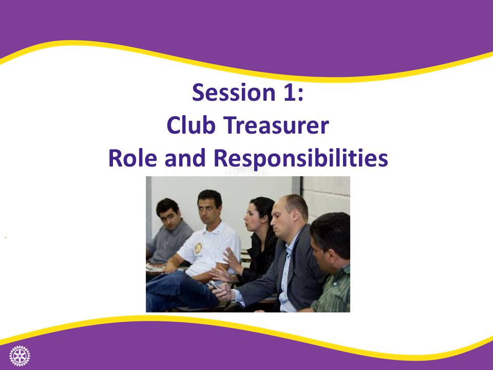 Session 1: Club Treasurer Role and Responsibilities