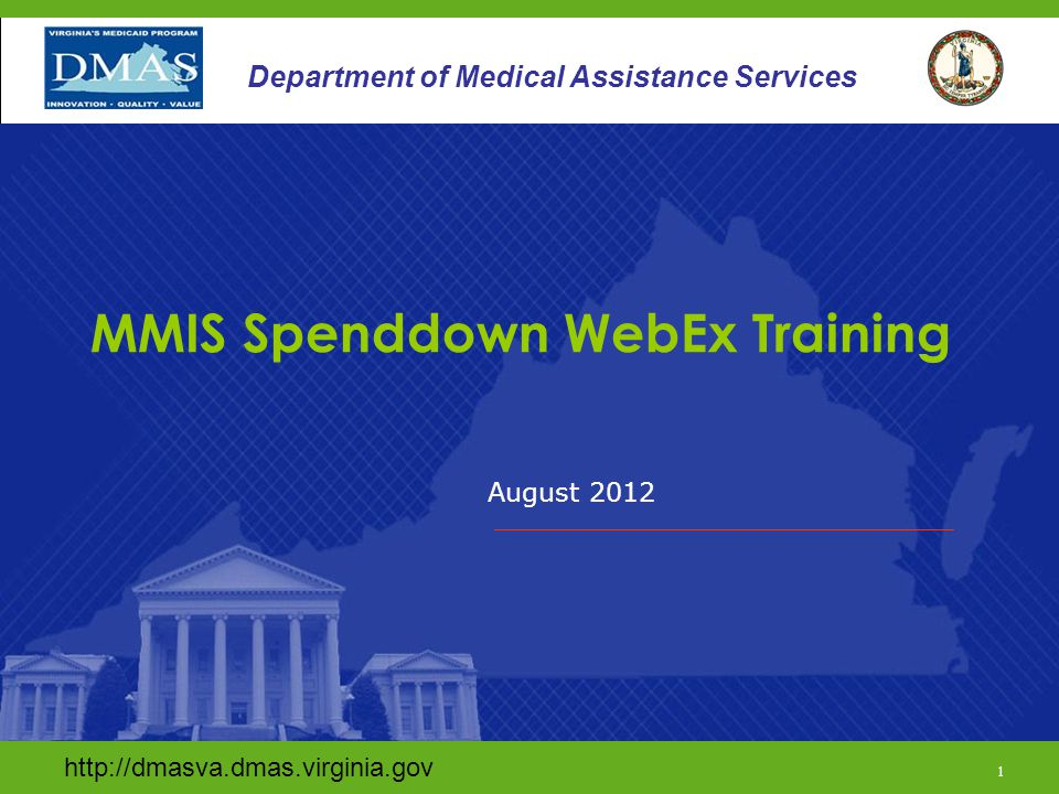 1 Department of Medical Assistance Services August Department of Medical Assistance Services MMIS Spenddown WebEx Training