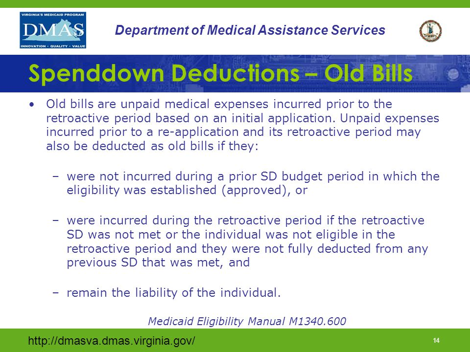 14 Department of Medical Assistance Services Spenddown Deductions – Old Bills Old bills are unpaid medical expenses incurred prior to the retroactive period based on an initial application.