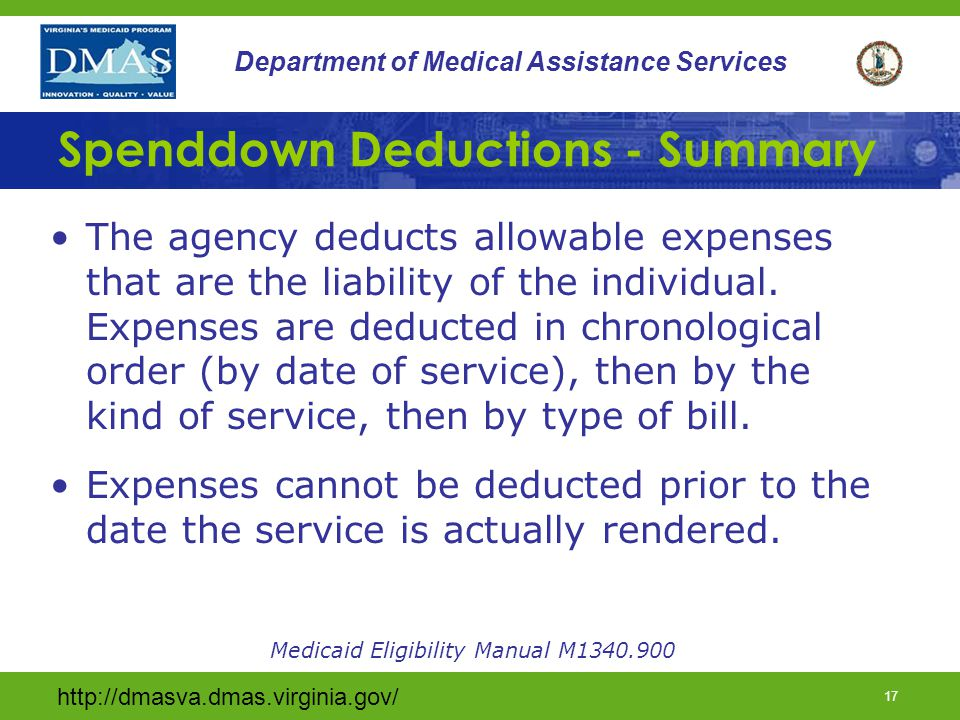 17 Department of Medical Assistance Services Spenddown Deductions - Summary The agency deducts allowable expenses that are the liability of the individual.