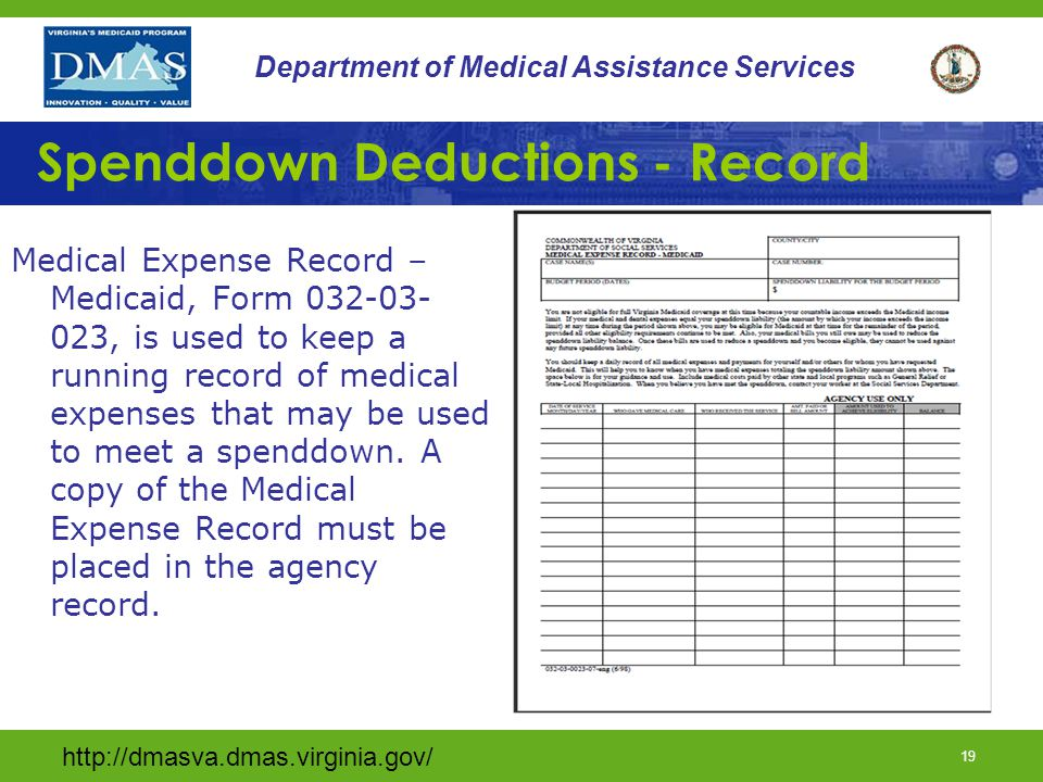 19 Department of Medical Assistance Services Spenddown Deductions - Record Medical Expense Record – Medicaid, Form , is used to keep a running record of medical expenses that may be used to meet a spenddown.