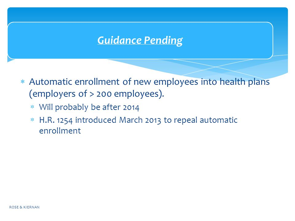 Guidance Pending  Automatic enrollment of new employees into health plans (employers of > 200 employees).