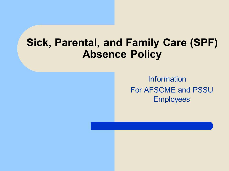 Sick, Parental, and Family Care (SPF) Absence Policy Information For AFSCME and PSSU Employees