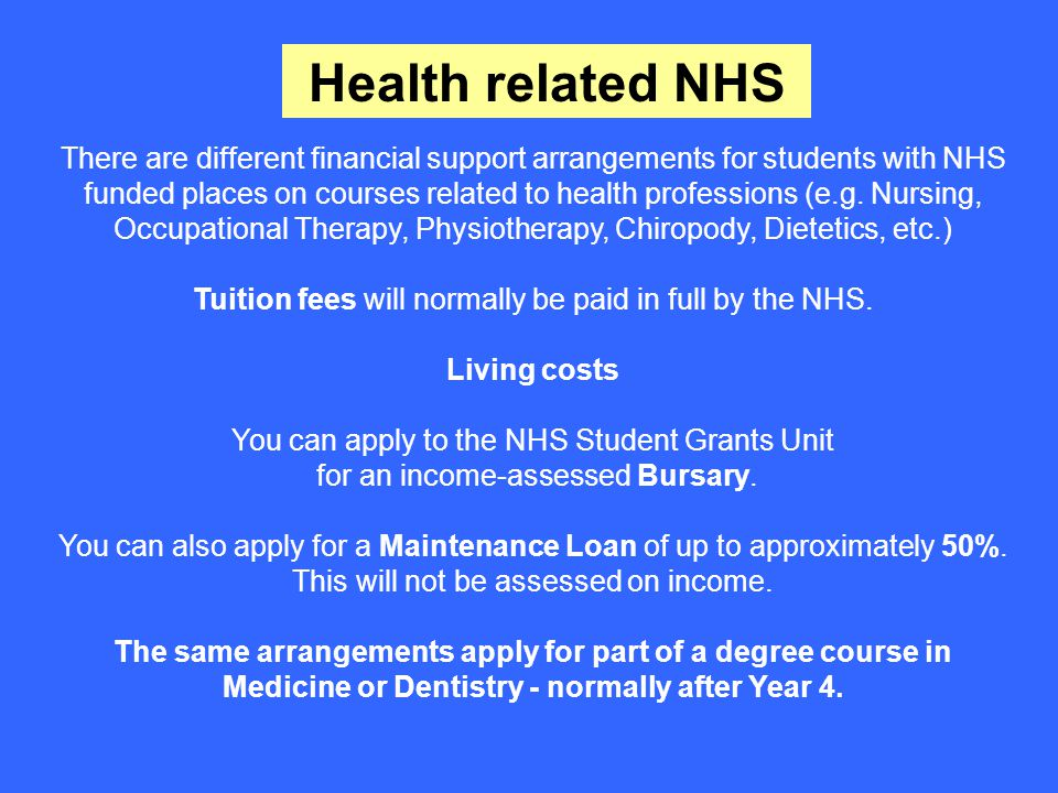 Health related NHS There are different financial support arrangements for students with NHS funded places on courses related to health professions (e.g.