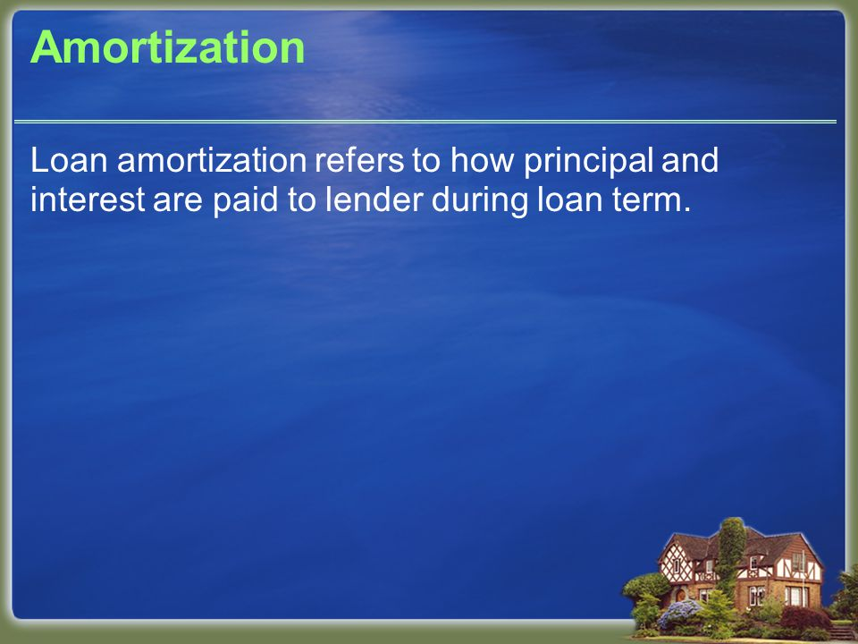 Amortization Loan amortization refers to how principal and interest are paid to lender during loan term.