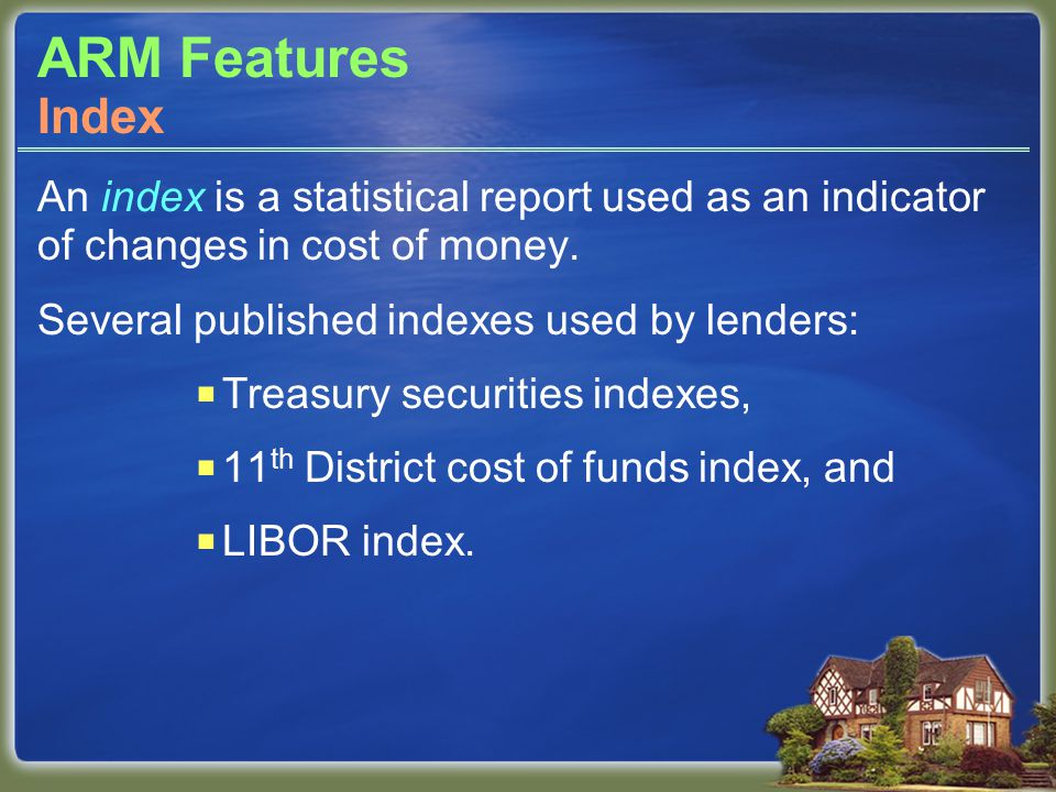 ARM Features An index is a statistical report used as an indicator of changes in cost of money.