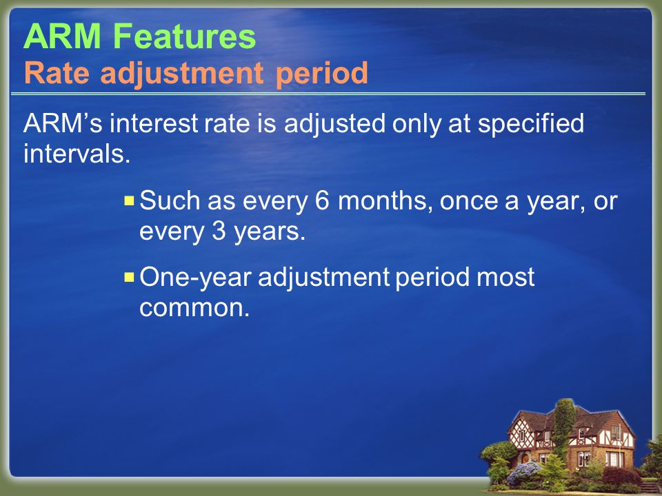 ARM Features ARM's interest rate is adjusted only at specified intervals.