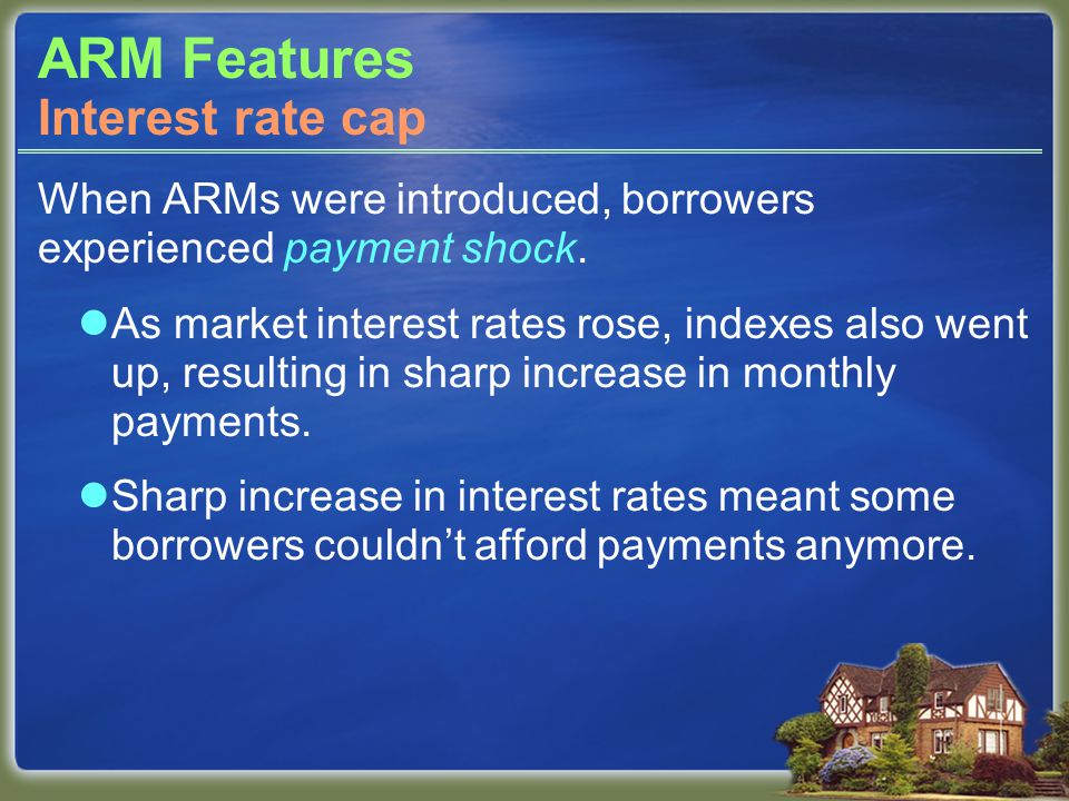 ARM Features When ARMs were introduced, borrowers experienced payment shock.
