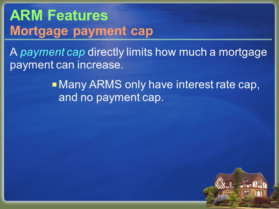 ARM Features A payment cap directly limits how much a mortgage payment can increase.