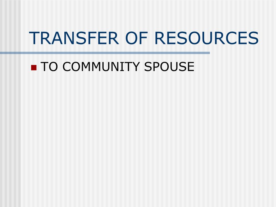 TRANSFER OF RESOURCES TO COMMUNITY SPOUSE