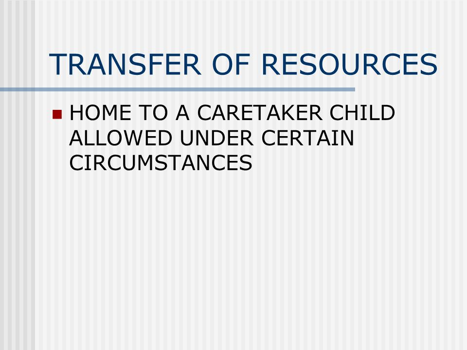 TRANSFER OF RESOURCES HOME TO A CARETAKER CHILD ALLOWED UNDER CERTAIN CIRCUMSTANCES