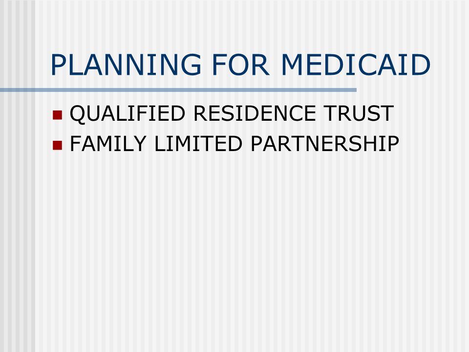PLANNING FOR MEDICAID QUALIFIED RESIDENCE TRUST FAMILY LIMITED PARTNERSHIP
