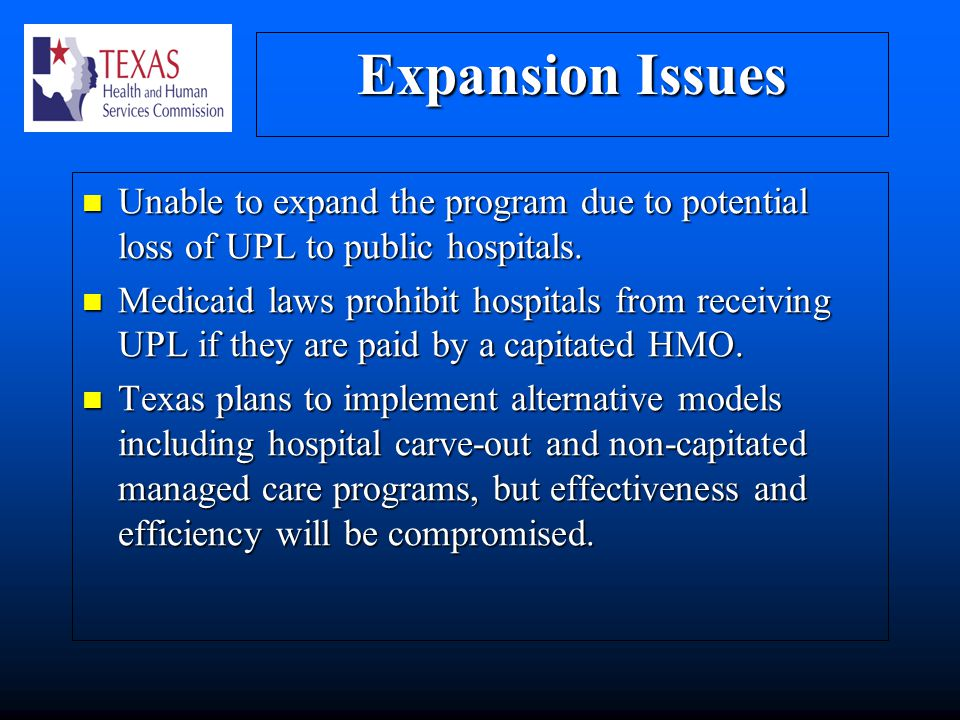 Expansion Issues Unable to expand the program due to potential loss of UPL to public hospitals.