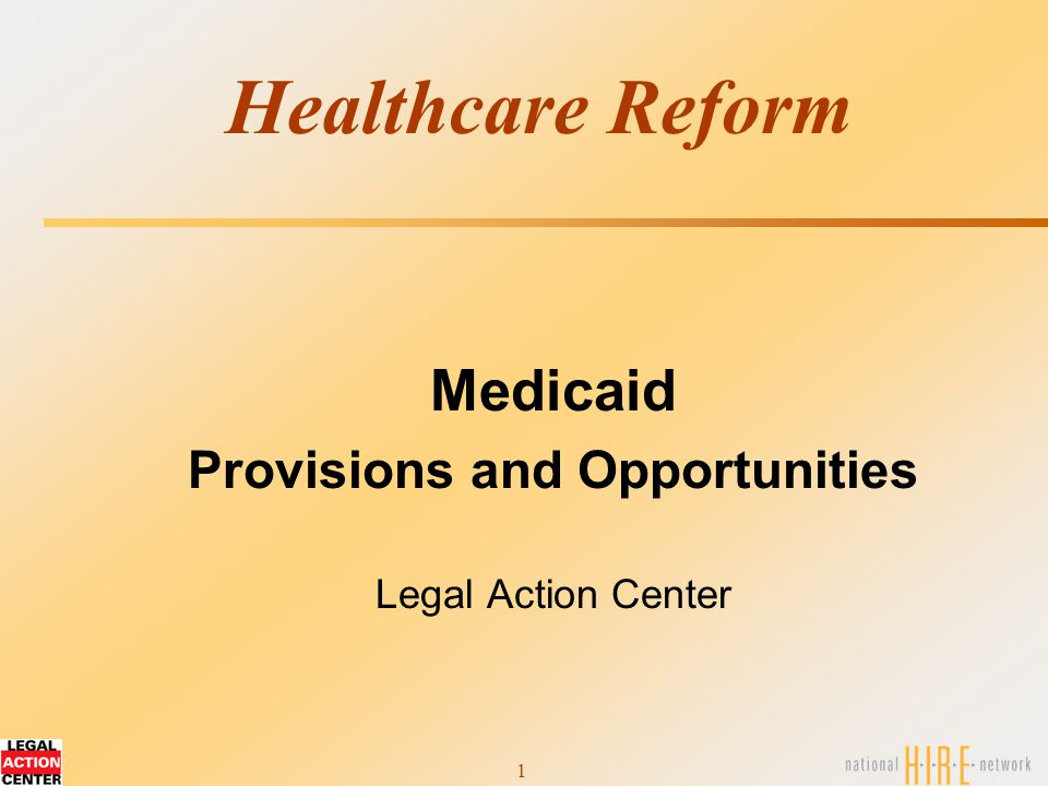 1 Healthcare Reform Medicaid Provisions and Opportunities Legal Action Center