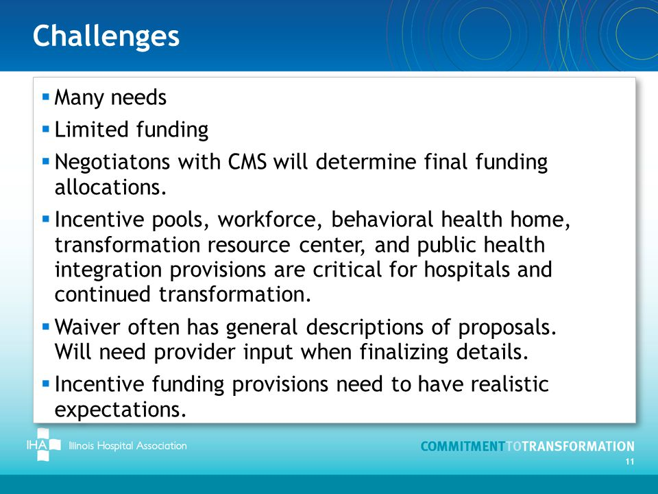 Challenges 11  Many needs  Limited funding  Negotiatons with CMS will determine final funding allocations.