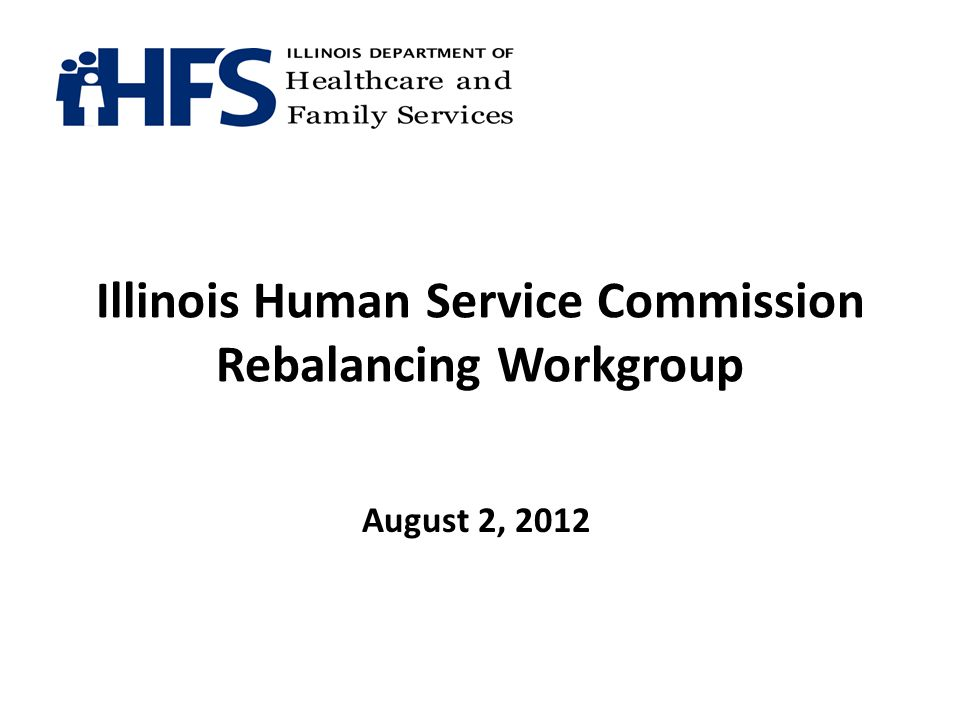Illinois Human Service Commission Rebalancing Workgroup August 2, 2012