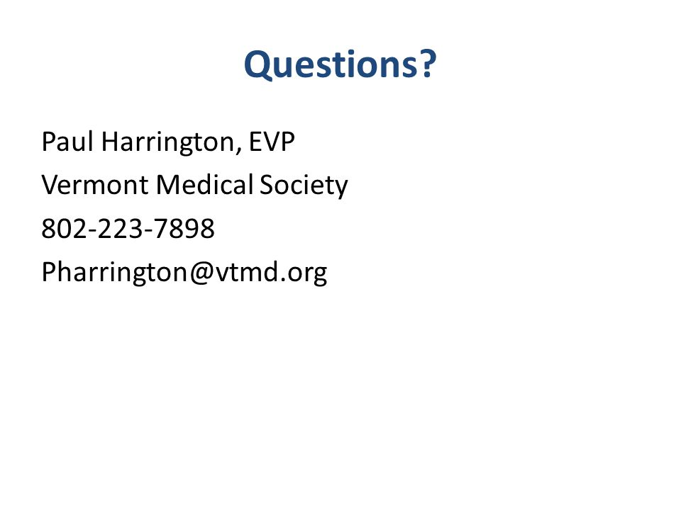 Questions Paul Harrington, EVP Vermont Medical Society