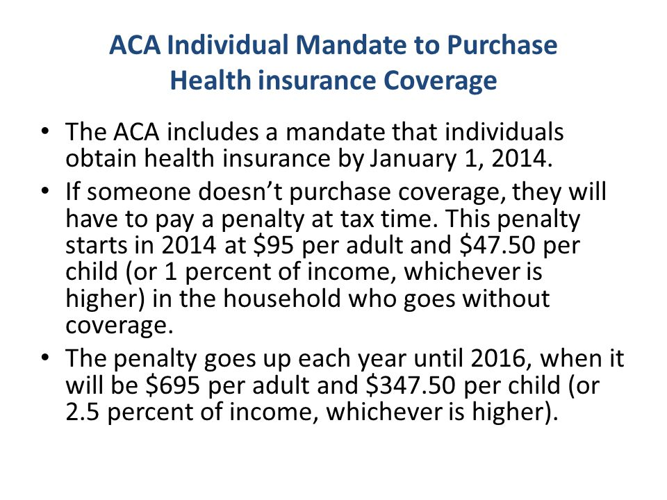 ACA Individual Mandate to Purchase Health insurance Coverage The ACA includes a mandate that individuals obtain health insurance by January 1, 2014.