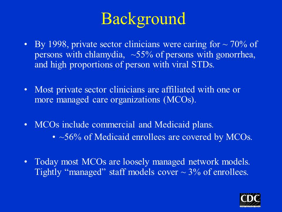 Background By 1998, private sector clinicians were caring for ~ 70% of persons with chlamydia, ~55% of persons with gonorrhea, and high proportions of person with viral STDs.