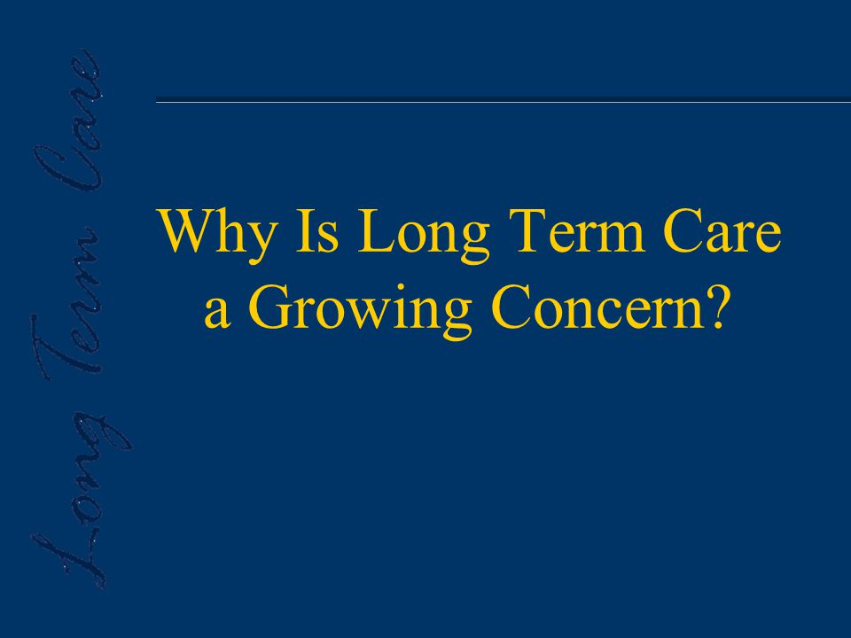 Why Is Long Term Care a Growing Concern
