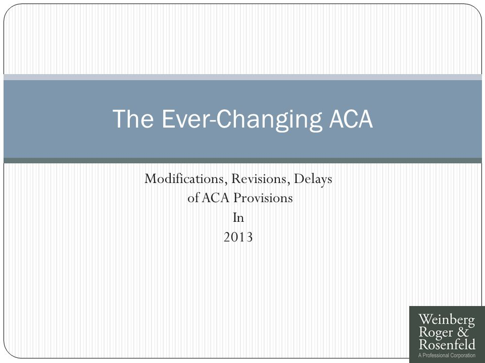 Modifications, Revisions, Delays of ACA Provisions In 2013 The Ever-Changing ACA