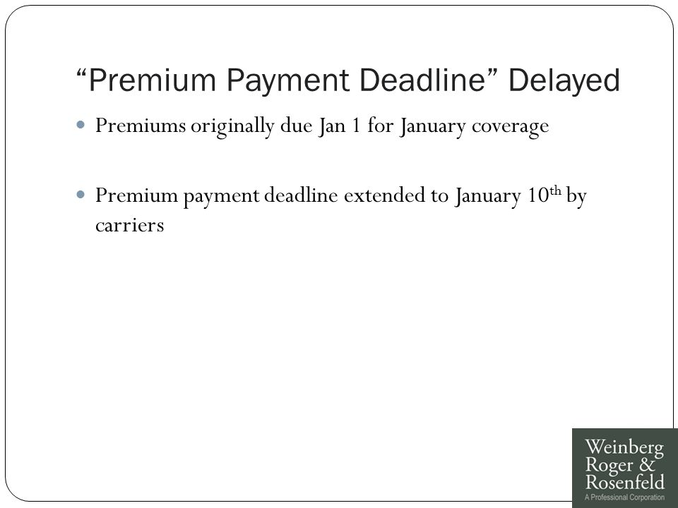 Premium Payment Deadline Delayed Premiums originally due Jan 1 for January coverage Premium payment deadline extended to January 10 th by carriers