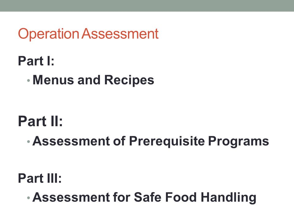 Operation Assessment Part I: Menus and Recipes Part II: Assessment of Prerequisite Programs Part III: Assessment for Safe Food Handling