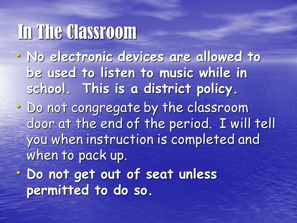 In The Classroom No electronic devices are allowed to be used to listen to music while in school.
