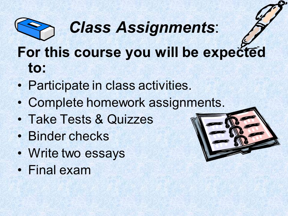 Class Assignments: For this course you will be expected to: Participate in class activities.