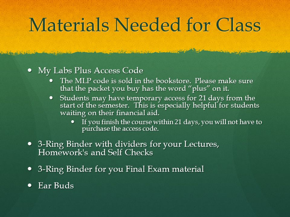 Materials Needed for Class My Labs Plus Access Code My Labs Plus Access Code The MLP code is sold in the bookstore.