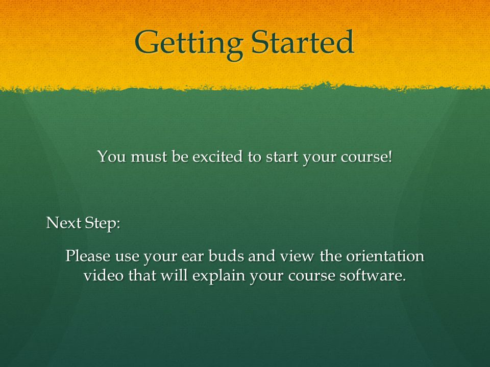 Getting Started You must be excited to start your course.