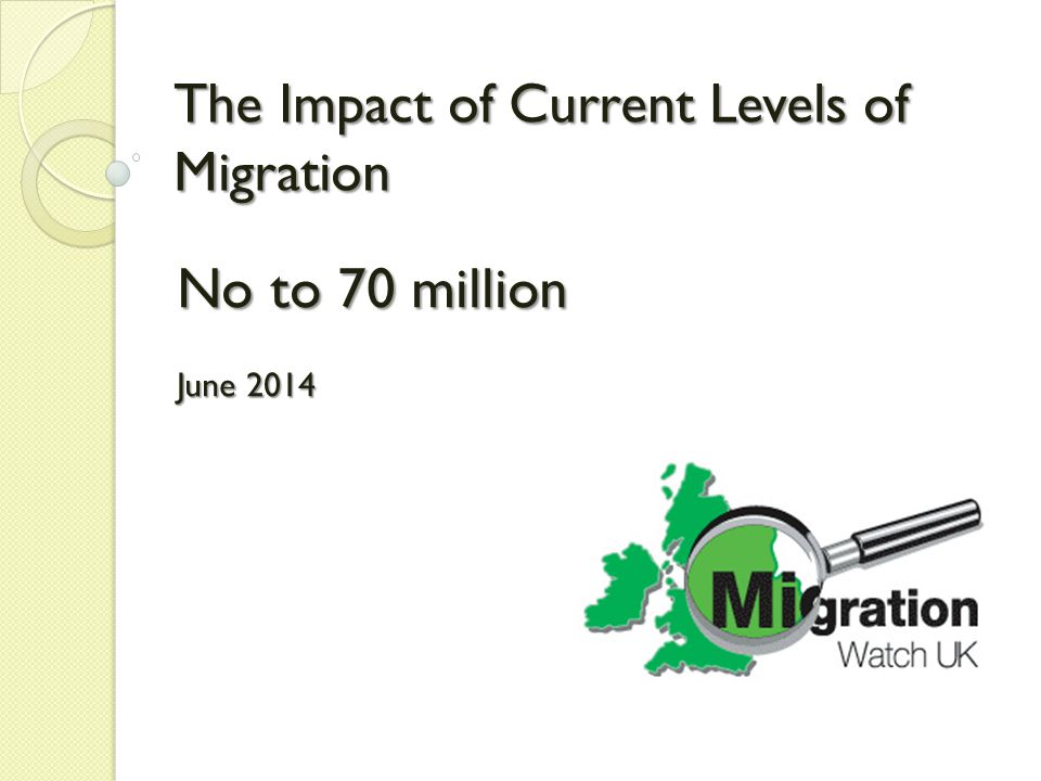 The Impact of Current Levels of Migration No to 70 million June 2014