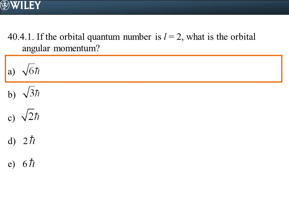 If the orbital quantum number is l = 2, what is the orbital angular momentum.