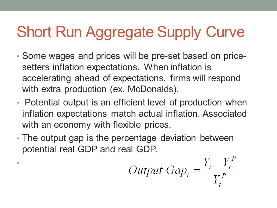 Short Run Aggregate Supply Curve Some wages and prices will be pre-set based on price- setters inflation expectations.