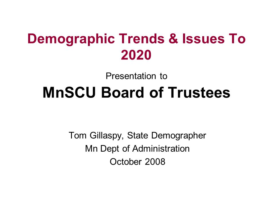 Demographic Trends 2020.Demographic Trends Issues To 2020 Presentation To Mnscu