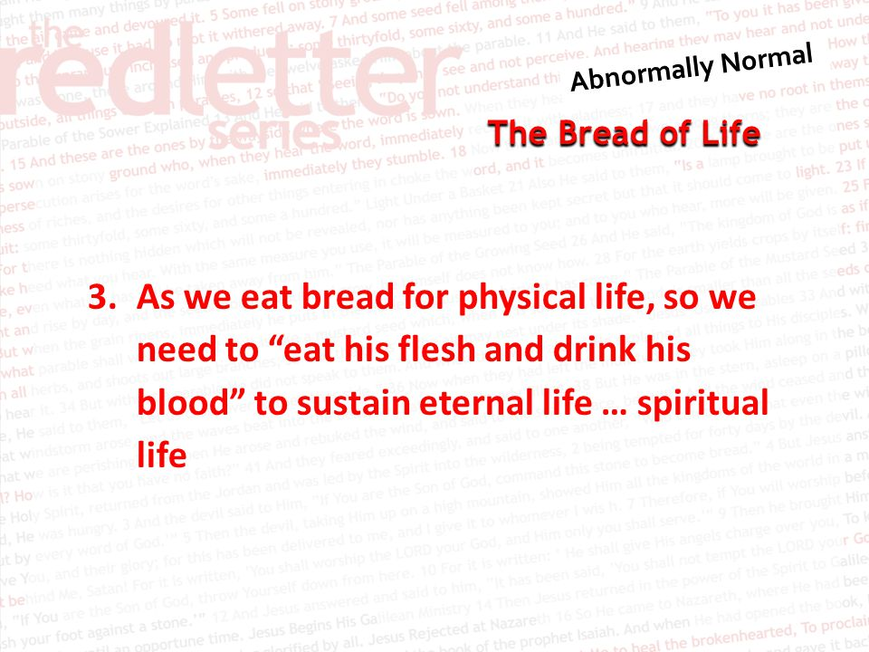 The Bread of Life 3.As we eat bread for physical life, so we need to eat his flesh and drink his blood to sustain eternal life … spiritual life