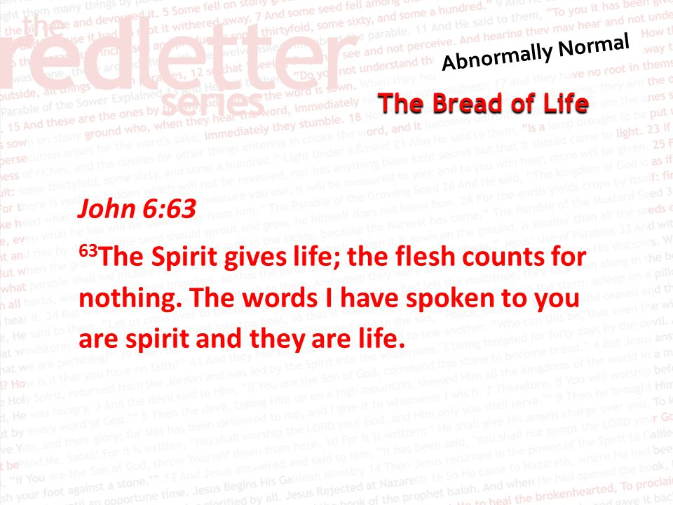 The Bread of Life John 6:63 63 The Spirit gives life; the flesh counts for nothing.