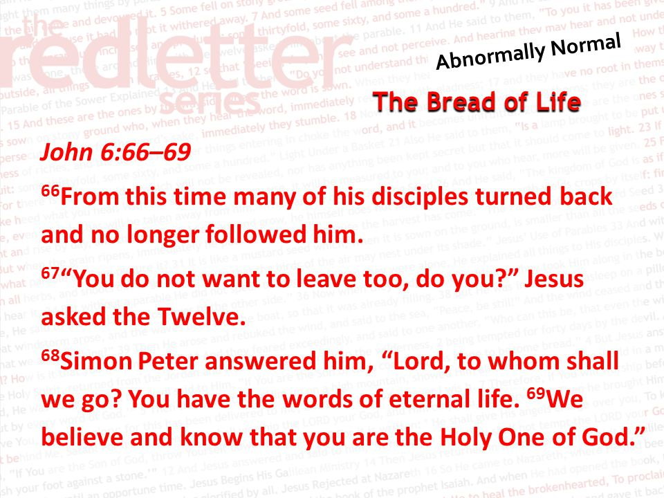 The Bread of Life John 6:66–69 66 From this time many of his disciples turned back and no longer followed him.
